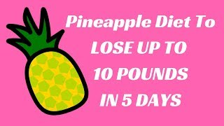 PINEAPPLE DIET TO LOSE UP TO 11 POUNDS IN 5 DAY WORKOUT