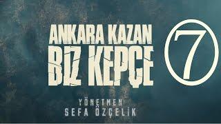 Ankara Kazan Biz Kepçe 7.BÖLÜM