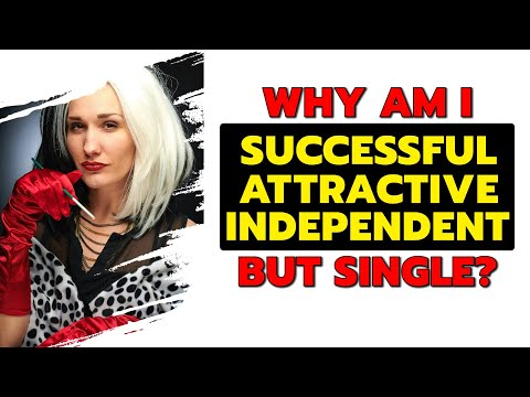 Why Am I Successful Attractive Independent But Single?