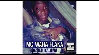 MC WAHA FLAKA - I BA BAI KALAMA (2017)