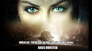 NIKOLAS SAX - PENTRU OCHII AIA VERZI (cover Randy NKSX version) BASS BOOSTED