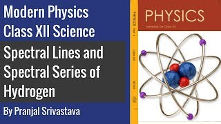 Modern Physics Class 12 Science - Physics of the Atom - Spectral Lines & Spectral Series of Hydrogen