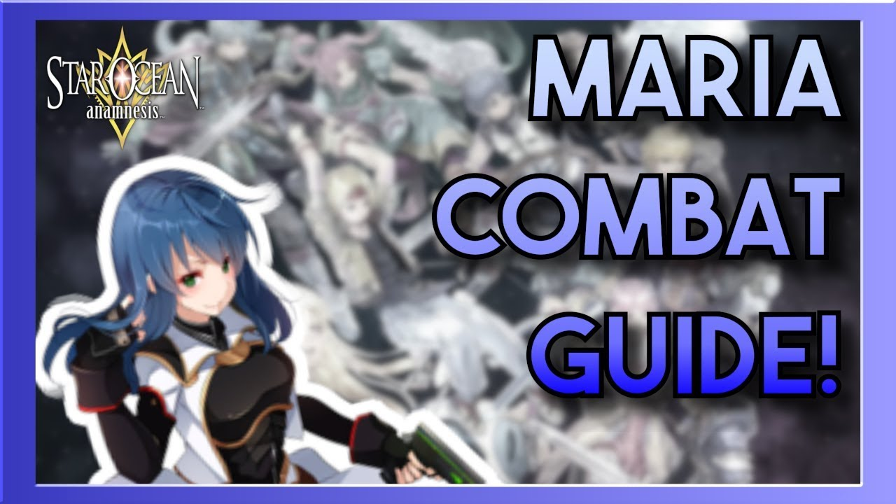 Star Ocean Anamnesis Tier List 2020.How To Use Maria Battle Guide Star Ocean Anamnesis Sharpshooter Guide