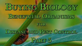 Buying Biology: Beneficial Organisms for Disease and Pest Control Part 3