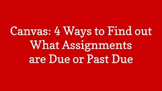 Canvas: 4 Ways to Find Out What Assignments are Due or Past Due