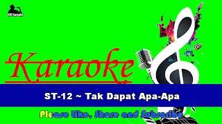 ST 12 ~ Tak Dapat Apa Apa Karaoke
