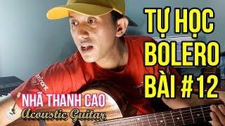 TỰ HỌC GUITAR #12 - BOLERO: ĐÊM BUỒN TỈNH LẺ (Phần Cuối) | THANH NHẠC - SOLO CỰC HAY - CHUYỂN HỢP ÂM