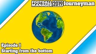 FM19 Journeyman - Episode 1 - Starting from the Bottom