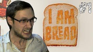 I am Bread ► ПСИХОЗЫ ВОЗВРАЩАЮТСЯ ► #1