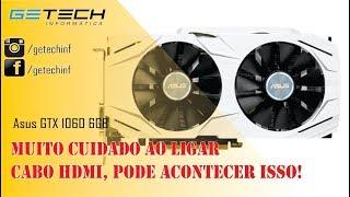 Reparo Asus GTX 1060 6GB - Cuidado com o HDMI! Sem peça no Brasil