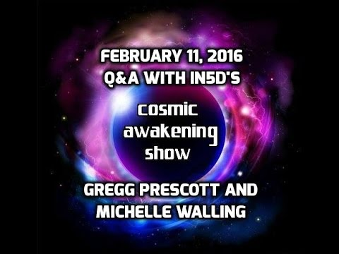 Cosmic Awakening Show Q&A 021116 With Gregg and Michelle Of In5d