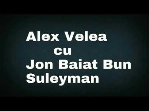 Alex Velea - Suleyman (cu Jon Baiat Bun)