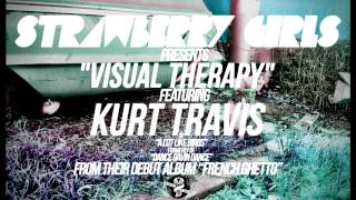 Strawberry Girls ft. Kurt Travis - Visual Therapy