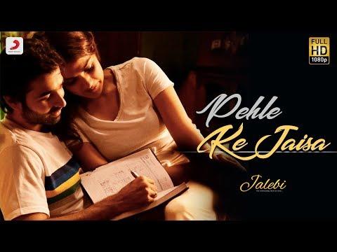 Pehle Ke Jaisa – Jalebi | Varun Mitra | Rhea Chakraborty | K.K. | Abhishek Mishra | Rashmi Virag