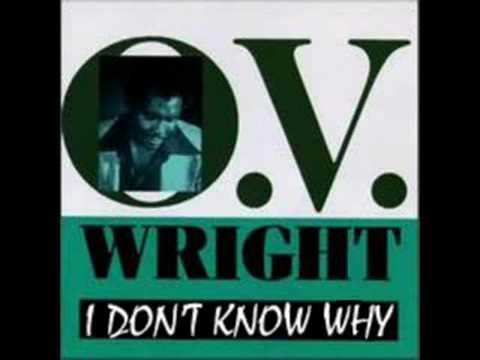 O.V. Wright - I Don't Know Why ( I Love You Like I Do )