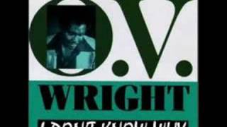 O.V. Wright - I Don't Know Why ( I Love You Like I Do )