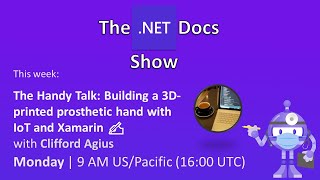 The .NET Docs Show - The Handy Talk: Building a 3D-printed prosthetic hand with IoT and Xamarin ✍