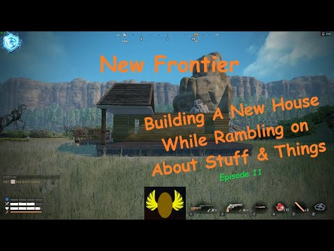 New Frontier - Building House (Base) And Rambling On About Stuff And Things