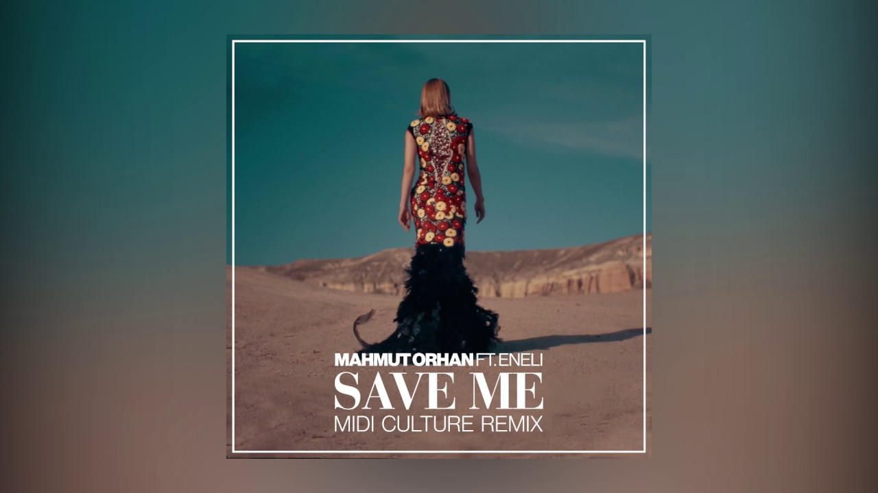 Download Mahmut Orhan - Save Me feat. Eneli (Midi Culture Remix) [Cover Art] [Ultra Music]