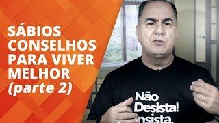 Sábios Conselhos para Viver Melhor - parte 2 | Ivan Maia