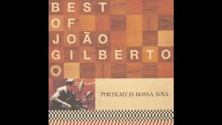 BEST OF JOÃO GILBERTO - PORTRAIT IN BOSSA NOVA (Full Alubum)