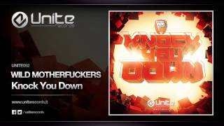 Wild Motherfuckers - Knock You Down (UNITE052)
