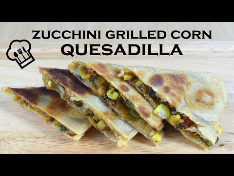 Zucchini Grilled Corn Quesadilla Recipe