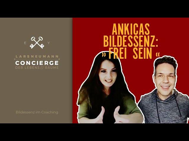 Ankicas Bildessenz: »Frei sein«
