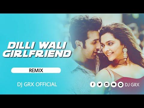 dilli-wali-girlfriend-dj-song-(edm-drop-remix)-  -dj-grx