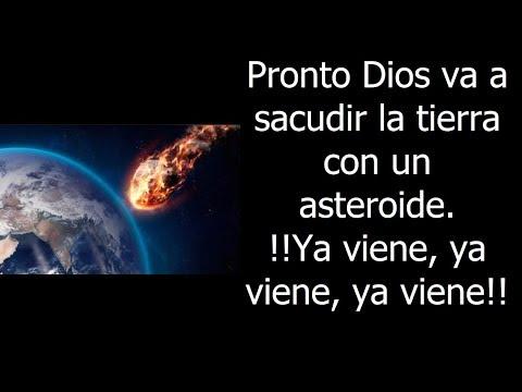 Pronto Dios Va A Sacudir La Tierra Con Un Asteroide.  !!Ya Viene, Ya Viene, Ya Viene!!