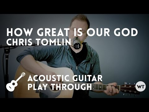 How Great Is Our God - Chris Tomlin - acoustic with chords