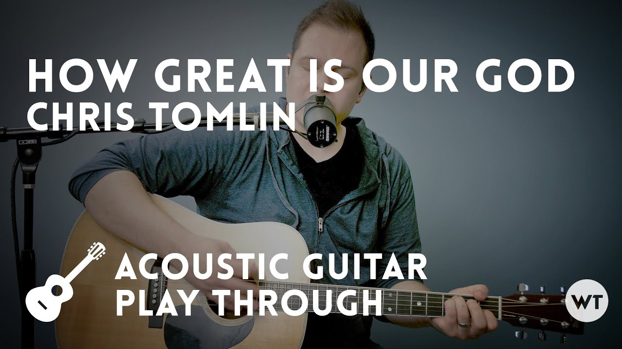 How Great Is Our God Chris Tomlin Acoustic With Chords Youtube