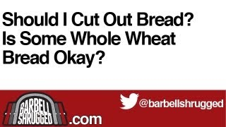Should I Cut Out Bread?  Is Some Whole Wheat Bread Okay? - The Daily Bs 144