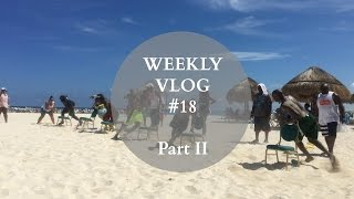 Weekly Vlog #18 Part II | Destination X in Cancún, Mexico