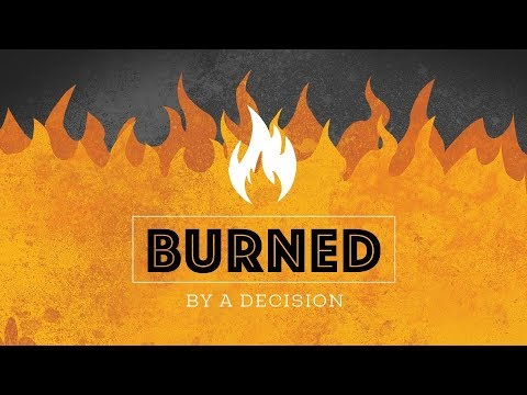Burned: By a Decision