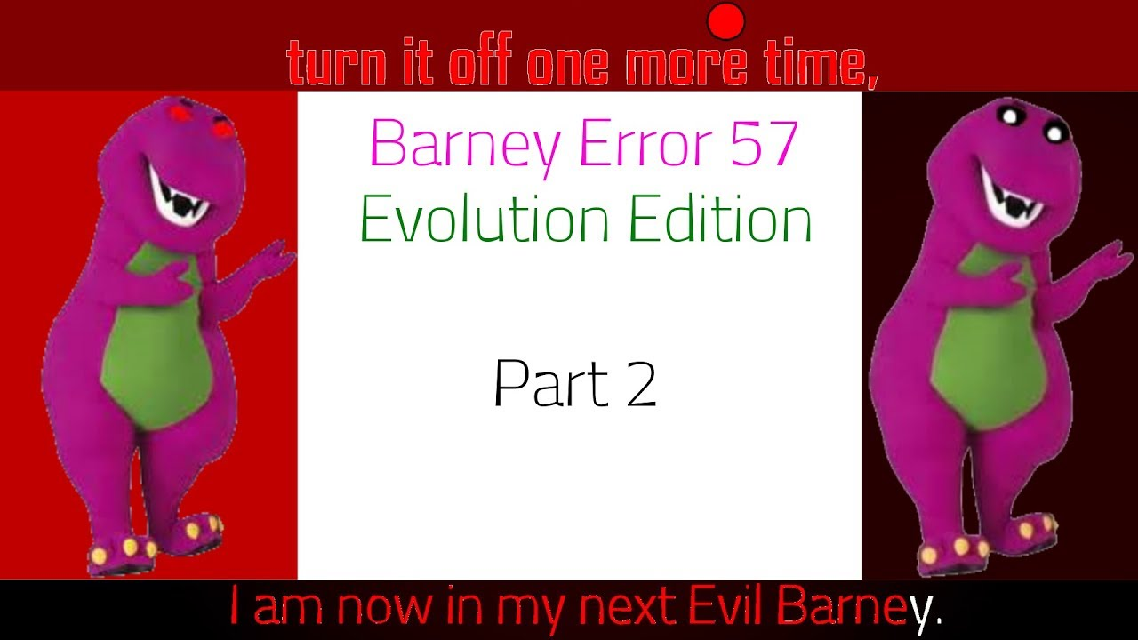 Barney Error 57 (Evolution Edition) [Part 2]