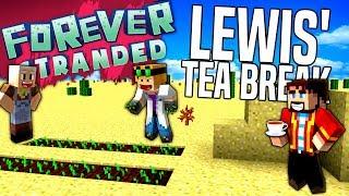 Minecraft - LEWIS' TEA BREAK - Forever Stranded #8