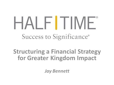 Structuring a Financial Strategy for Greater Kingdom Impact -- Jay Bennett