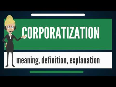 What Is CORPORATIZATION? What Does CORPORATIZATION Mean? CORPORATIZATION Meaning & Explanation