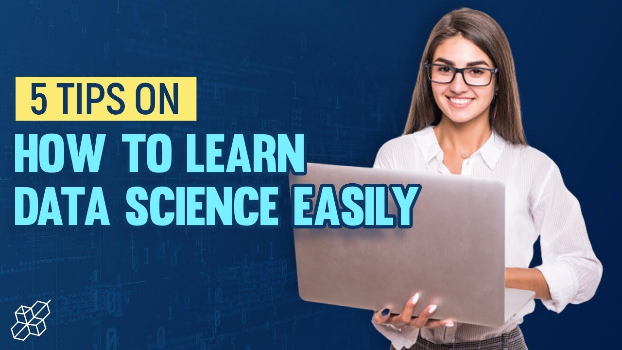 5 Tips on How to Learn Data Science Easily | Data Science Explained