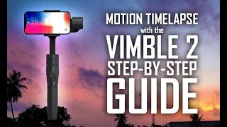 How to Perform Motion Timelapse with the Vimble 2 Gimbal- Step-by-Step Guide
