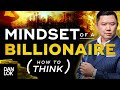 - The Mindset Of A Billionaire - Learn How To Think Correctly