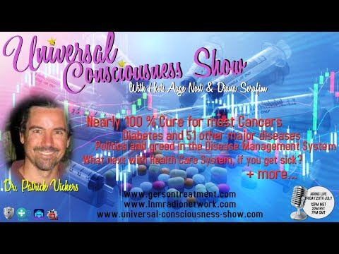 Universal Consciousness Show Special Guest Dr. Patrick Vickers  7-20-18
