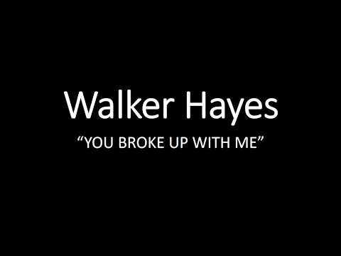 Walker Hayes You Broke Up With Me (lyrics)