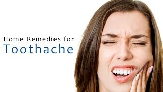 Instant Relief and Home Remedies for Toothache – Causes and 8 Amazing Ways to Stop Tooth Pain