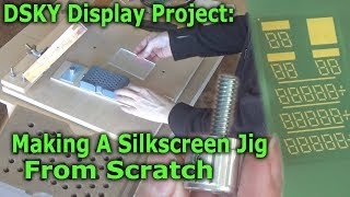 Making A Silkscreen Jig + Vacuum Holddown - DSKY Display Project