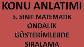ONDALIK GÖSTERİMLERDE SIRALAMA KONU ANLATIMI (5.SINIF MATEMATİK)