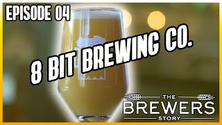 The Brewers Story - Episode 04 - 8 Bit Brewing Company