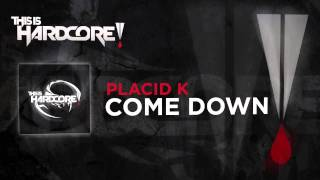Placid K - Come Down #TiH