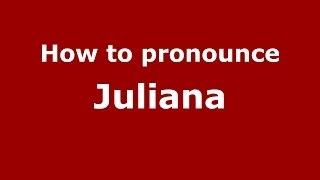 How to Pronounce Juliana - PronounceNames.com